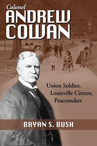 9781938905865: Colonel Andrew Cowan: Union Soldier, Louisville Citizen, Peacemaker