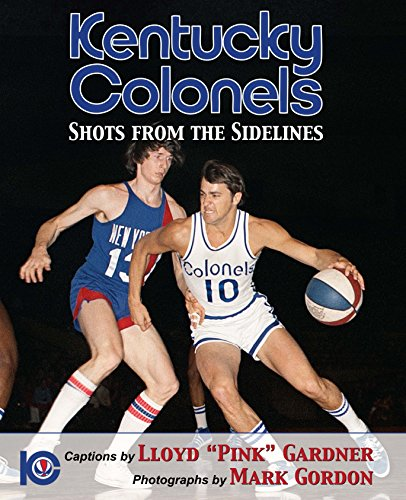 Kentucky Colonels: Shots from the Sidelines: Mark Gordon; Lloyd Pink Gardner
