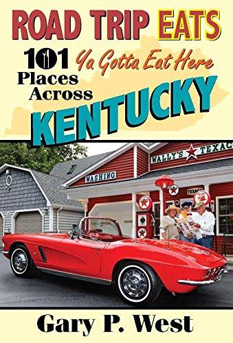 9781938905988: Road Trip Eats 101 Ya Gotta Eat Here Places Across Kentucky