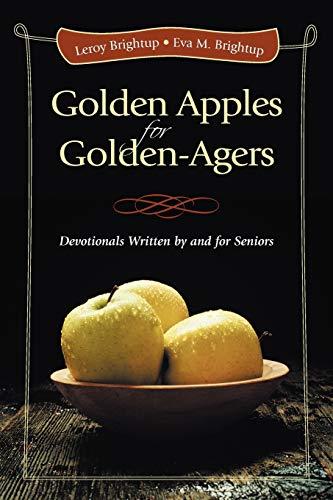 Golden Apples for Golden-Agers: Devotionals Written by: Leroy Brightup, Eva