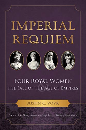 9781938908606: Imperial Requiem: Four Royal Women and the Fall of the Age of Empires