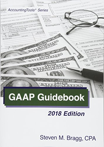 GAAP Guidebook: 2018 Edition: Steven M. Bragg