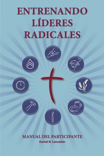 9781938920790: ENTRENANDO LÍDERES RADICALES: A manual to train leaders in small groups and house churches to lead church-planting movements (Spanish Edition)