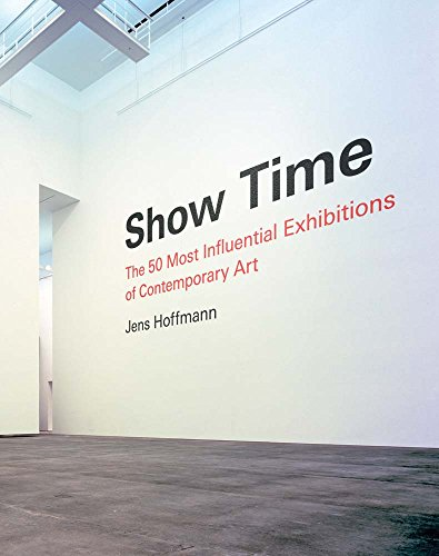 9781938922336: Show Time: The 50 Most Influential Exhibitions of Contemporary Art