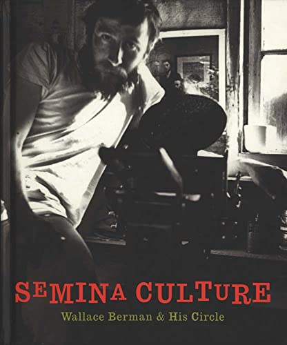 Semina Culture: Wallace Berman & His Circle: Fredman, Stephen