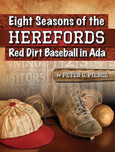 9781938923012: Eight Seasons of the Herefords: Red Dirt Baseball in Ada