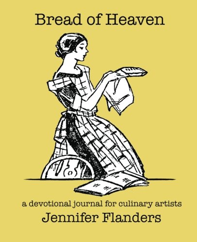 9781938945137: Bread of Heaven: A Devotional Journal for Culinary Artists
