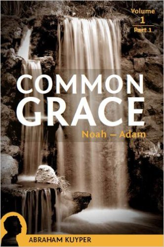 Common Grace: The Historical Section, 3 volumes: Abraham Kuyper