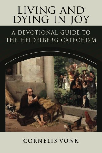 9781938948695: Living and Dying in Joy: A Devotional Guide to the Heidelberg Catechism