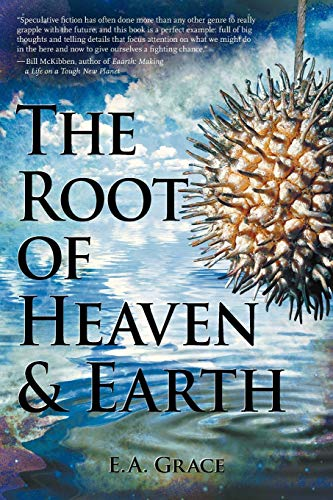 The Root of Heaven and Earth: E. A. Grace