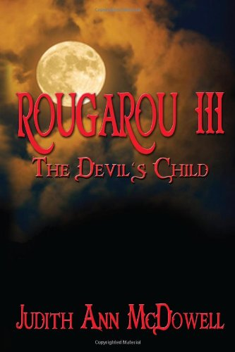 Rougarou III: The Devil's Child (Volume 3): McDowell, Judith Ann