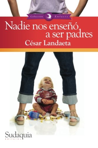 9781938978012: Nadie nos enseño a ser padres: Una guía para los nuevos líderes familiares (Spanish Edition)