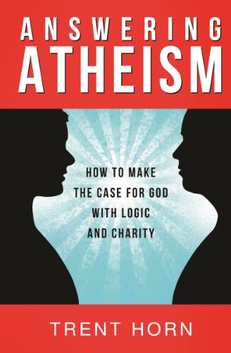 9781938983436: Answering Atheism: How to Make the Case for God with Logic and Charity