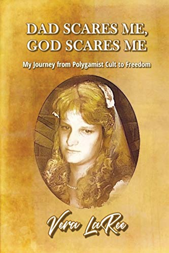 9781938984297: DAD SCARES ME, GOD SCARES ME: My Journey from Polygamist Cult to Freedom