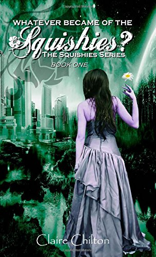 Whatever Became of the Squishies? (The Squishies Series) (Volume 1): Chilton, Claire
