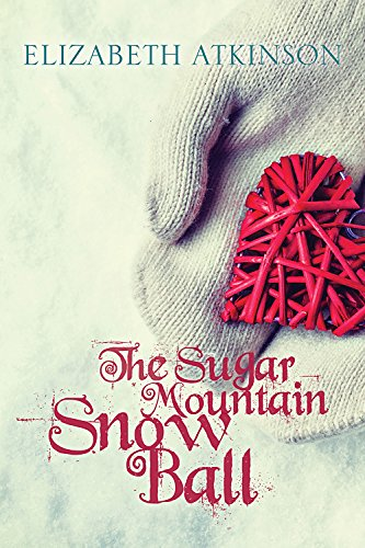 The Sugar Mountain Snow Ball: Atkinson, Elizabeth