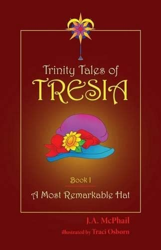 9781939054562: Trinity Tales of Tresia: A Most Remarkable Hat (Book I)