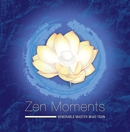 Zen Moments: Steps on the Path to Peace: Incorporating the Wisdom of Master Miao Tsan Into Everyday...