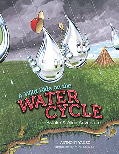 A Wild Ride on the Water Cycle (Jake & Alice): Yanez, Anthony; Guillory, Mike