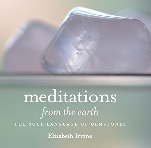 Meditations from the Earth: The Soul Language of Gemstones: Irvine, Elizabeth
