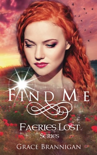 Find Me (Faeries Lost) (Volume 1): Brannigan, Grace
