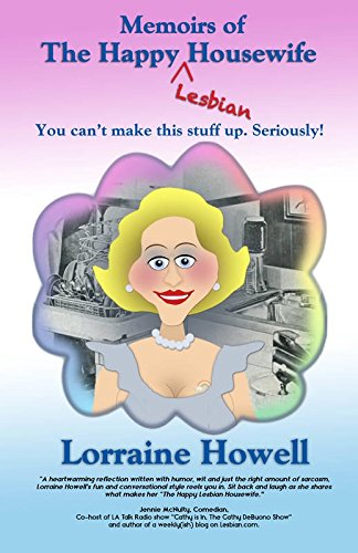 Memoirs of the Happy Lesbian Housewife: You Can't Make This Stuff up Seriously!: Howell, ...