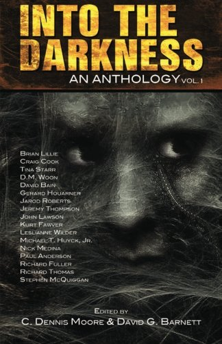 Into the Darkness: An Anthology (Volume 1): C. Dennis Moore,