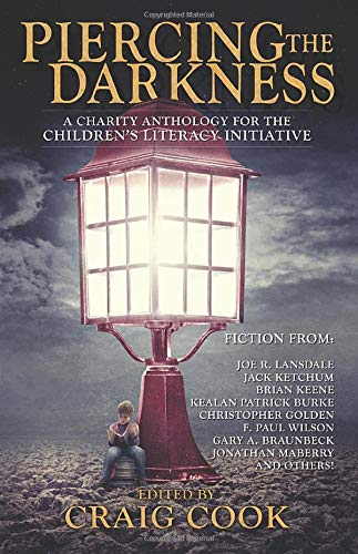Piercing the Darkness Anthology: A Charity Anthology: Cook, Craig; Maberry,