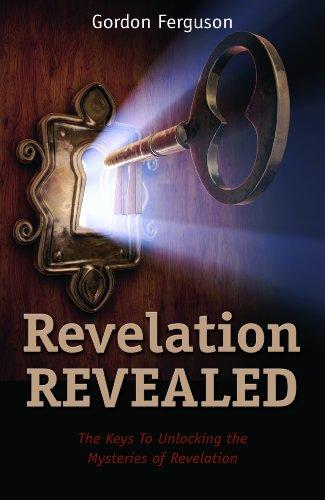 Revelation Revealed (The Keys to Unlocking the Mysteries of Revelation): Gordon Ferguson