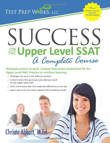 Success on the Upper Level SSAT- A Complete Course: Abbott M.Ed., Christa