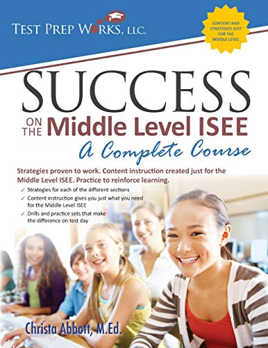 Success on the Middle Level ISEE: A Complete Course: Christa Abbott M. Ed.