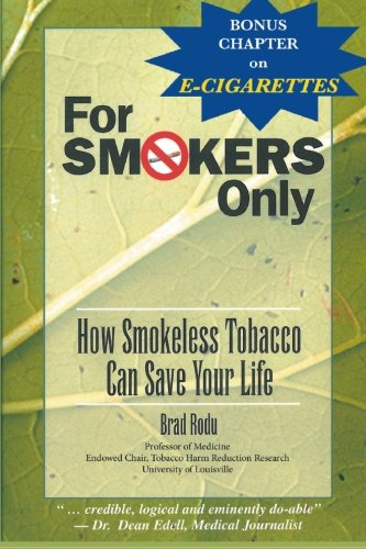 9781939104304: For Smokers Only: How Smokeless Tobacco Can Save Your Life