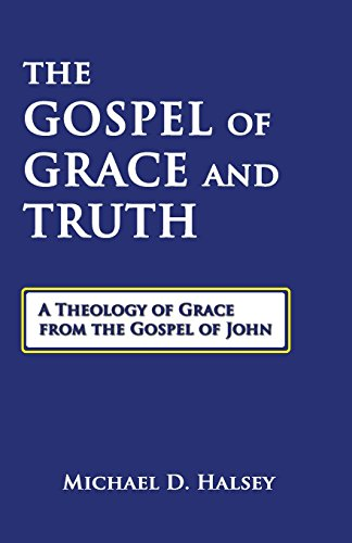 9781939110138: The Gospel of Grace and Truth: A Theology of Grace from the Gospel of John