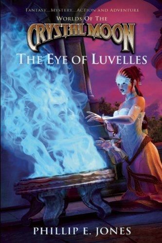 9781939116024: World of the Crystal Moon: The Eye of Luvelles (Worlds of the Crystal Moon)