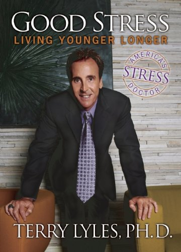 Good Stress: Living Younger Longer: Lyles, Terry