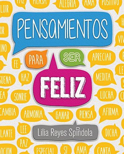 Pensamientos Para Ser Feliz: Spindola, Lilia Reyes