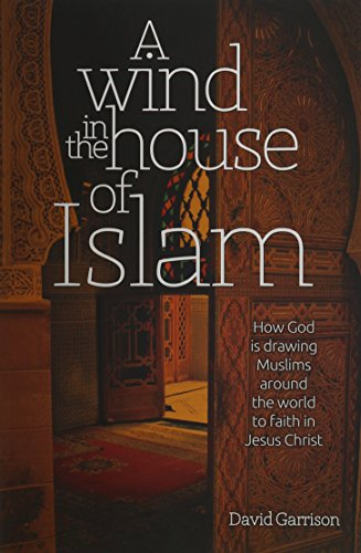 9781939124036: A Wind in the House of Islam: How God Is Drawing Muslims Around the World to Faith in Jesus Christ