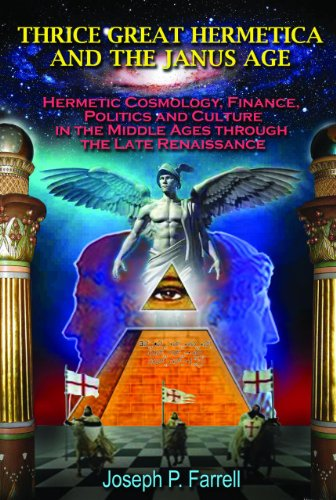 Thrice Great Hermetica and the Janus Age: Joseph P. Farrell