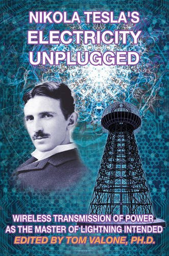 9781939149572: Nikola Tesla's Electricity Unplugged: Wireless Transmission of Power as the Master of Lightning Intended