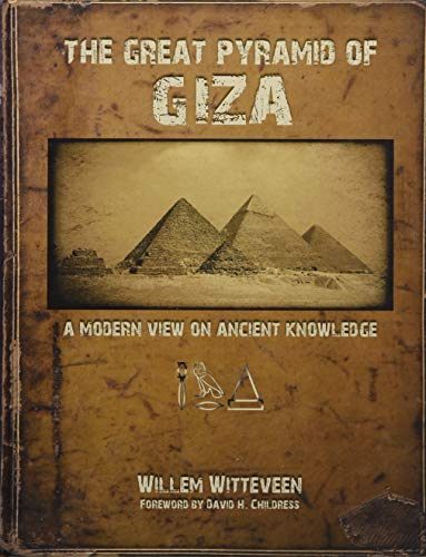 The Great Pyramid of Giza: A Modern View on Ancient Knowledge (Hardcover): Willem Witteveen