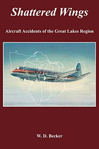 9781939150042: Shattered Wings: Aircraft Accidents of the Great Lakes Region
