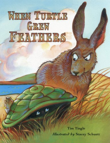 When Turtle Grew Feathers: A Folktale from the Choctaw Nation: Tingle, Tim