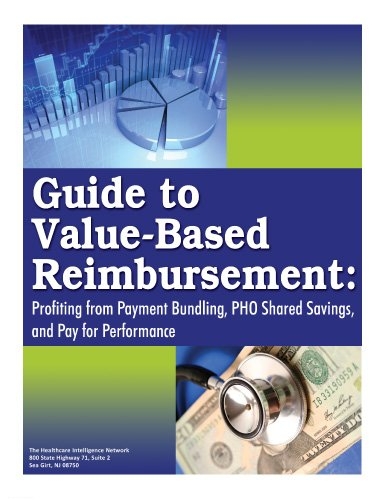 9781939167613: Guide to Value-Based Reimbursement: Profiting from Payment Bundling, PHO Shared Savings, and Pay for Performance