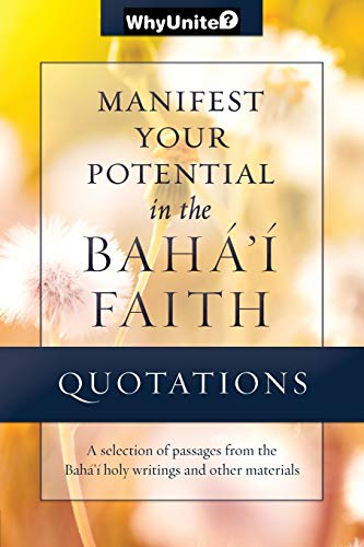 9781939174048: Quotations Manifest Your Potential in the Baha'i Faith: Selected passages from the Baha'i holy writings and other materials (WhyBaha'i)