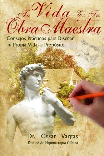 9781939180025: Tu Vida Es Tu Obra Maestra: Consejos practicos para disenar tu propia vida, a proposito (Spanish Edition)