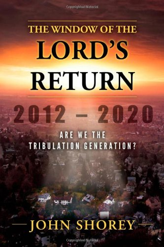 The Window of the Lord's Return: Are We the Tribulation Generation? (1939183073) by John Shorey