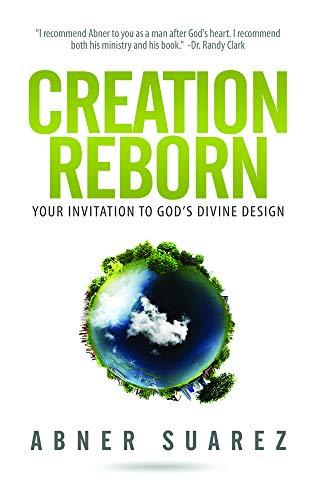 Creation Reborn: Your Invitation to Gods Devine Design: Abner, Suarez; Suarez, Abner