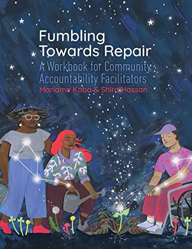 Fumbling Towards Repair : A Workbook for Community Accountability Facilitators: Kaba, Mariame/ ...