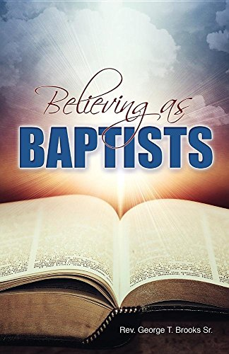 Believing as Baptists: Sr. George Brooks