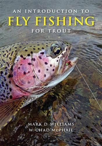 An Introduction to Fly Fishing for Trout: Mark D. Willliams; W. Chad McPhail